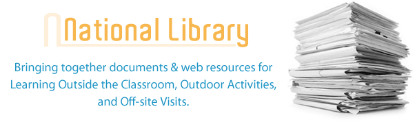 The National Library is a public resource that brings together documents and web addresses linked with Learning Outside the Classroom, Outdoor Activities, and Off-site Visits.